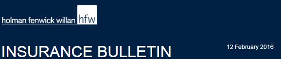 HFW 12 FEB 2016 INSURANCE BULLETIN